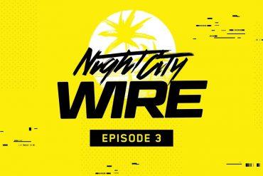 Cyberpunk 2077 - Night City Wire Ep 3